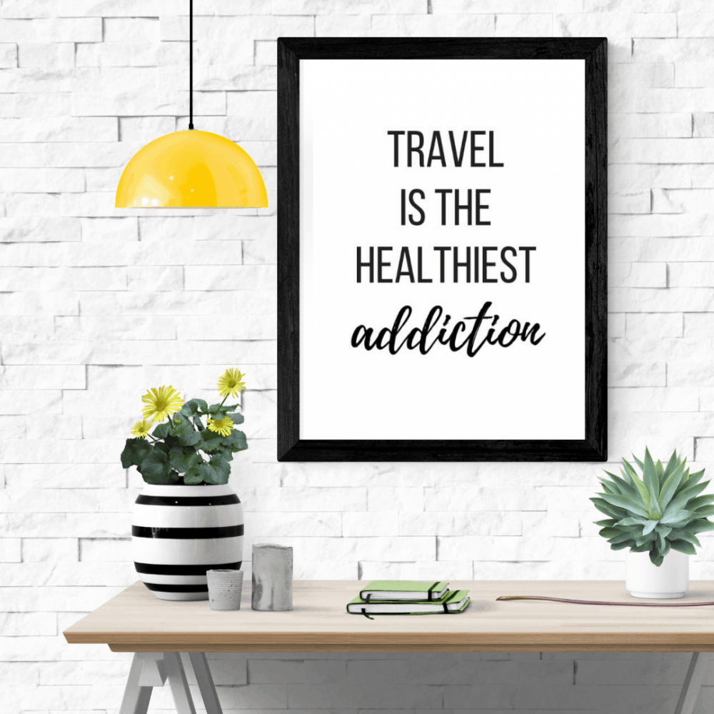 Travel is the healthiest addiction wall print