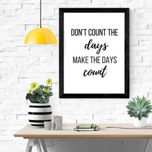 Don't count the days make the days count print