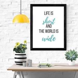 Life is short and the world is wide print