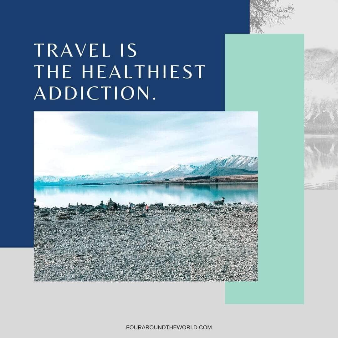 travel is the healthiest addiction